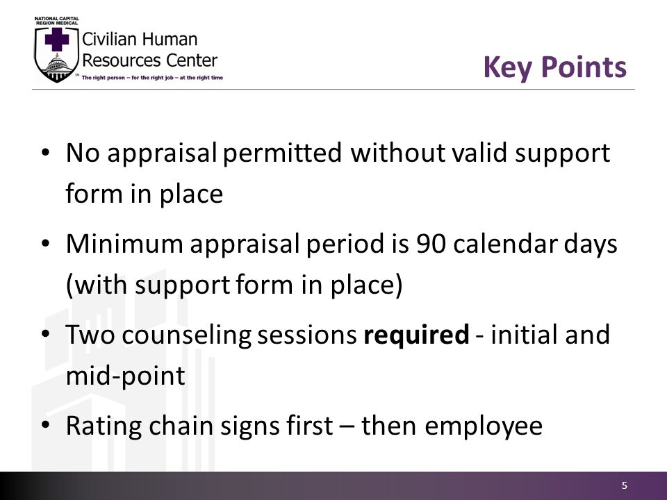 Key Points No appraisal permitted without valid support form in place Minimum appraisal period is 90 calendar days (with support form in place) Two co