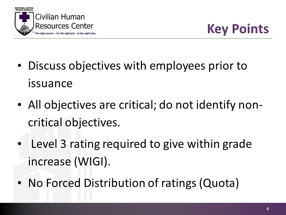 Employees encouraged to do self appraisal at the middle and end of the rating cycle Objectives and Ratings based solely on performance –not conduct 7 Key Points