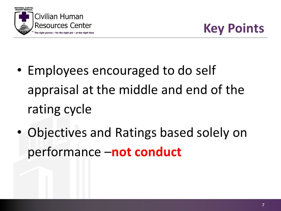 Employees encouraged to do self appraisal at the middle and end of the rating cycle Objectives and Ratings based solely on performance –not conduct 7