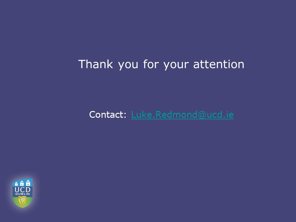 Thank you for your attention Contact: Luke.Redmond@ucd.ieLuke.Redmond@ucd.ie