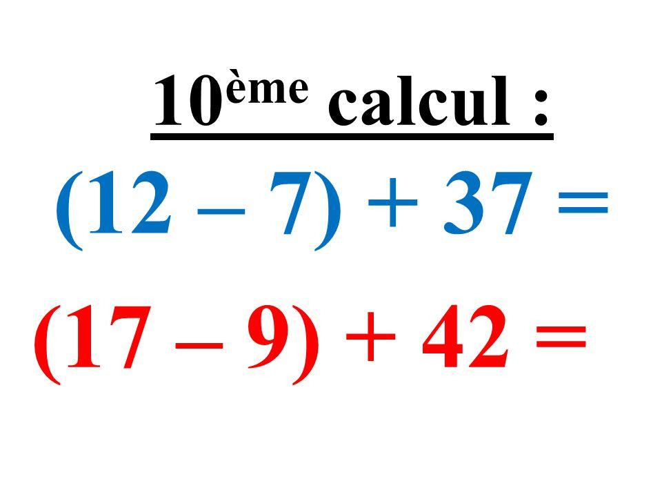 15 + (11 – 3) = 19 + (14 – 6) = 9 ème calcul :