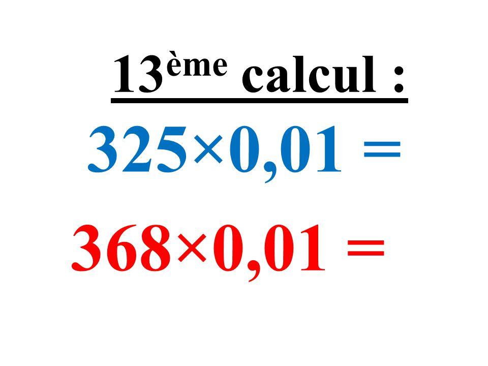 67×5 = 65×5= 12 ème calcul :
