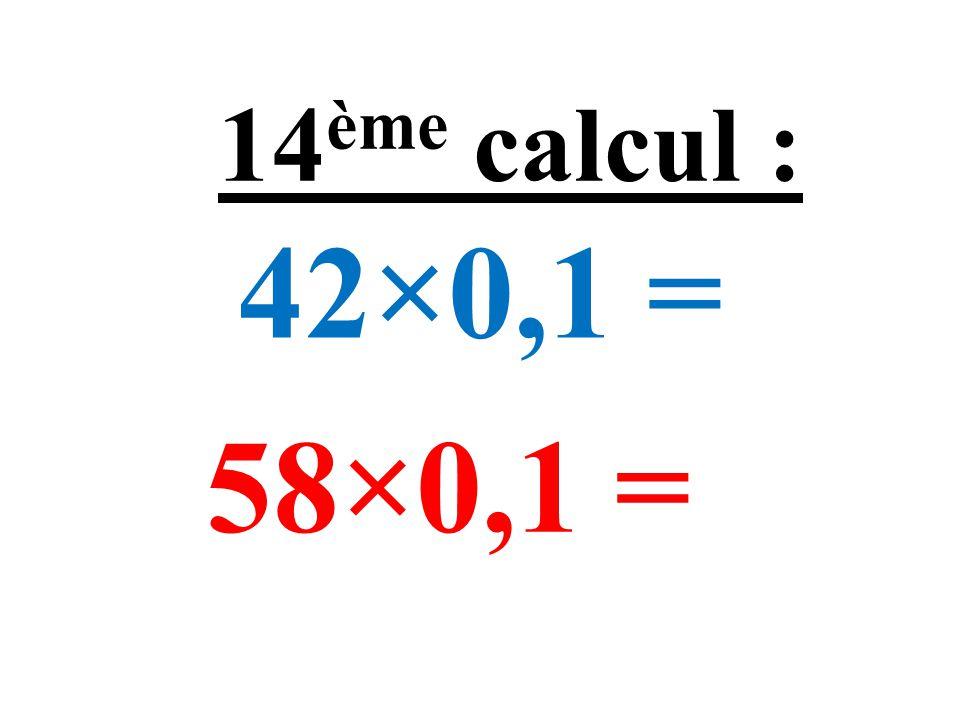 325×0,01 = 368×0,01 = 13 ème calcul :