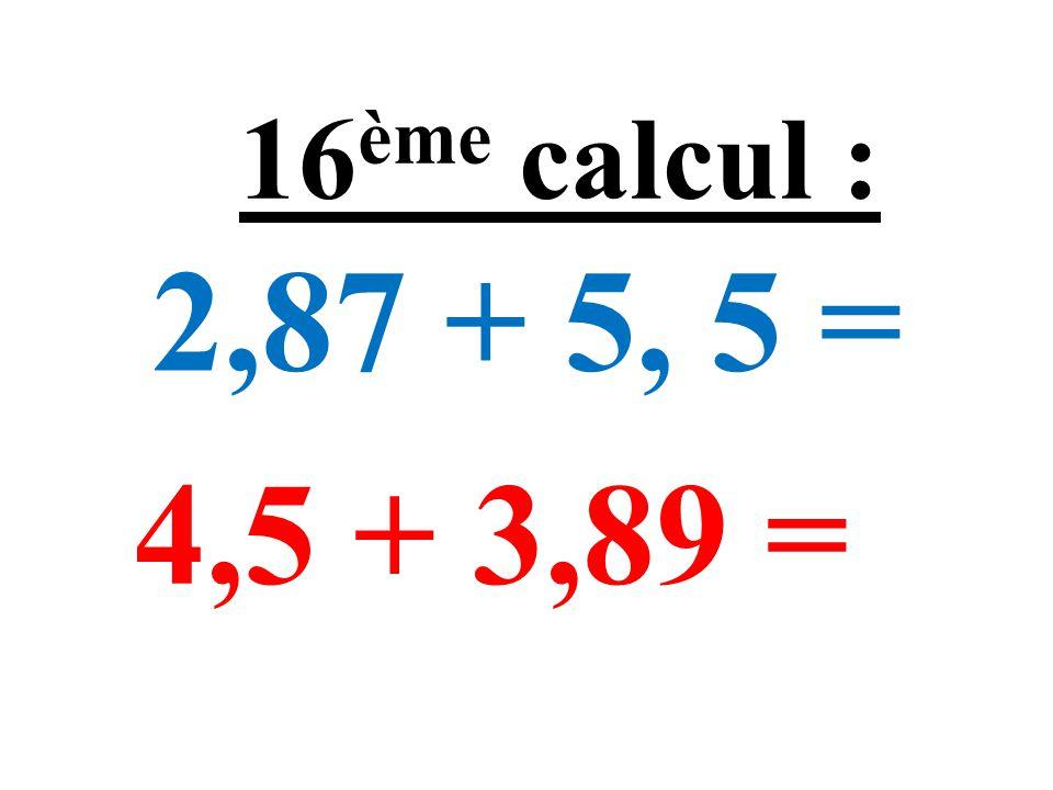 12×0,001 = 14×0,001 = 15 ème calcul :
