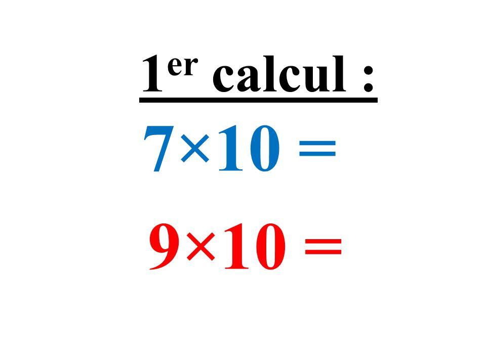 7×10 = 9×10 = 1 er calcul :
