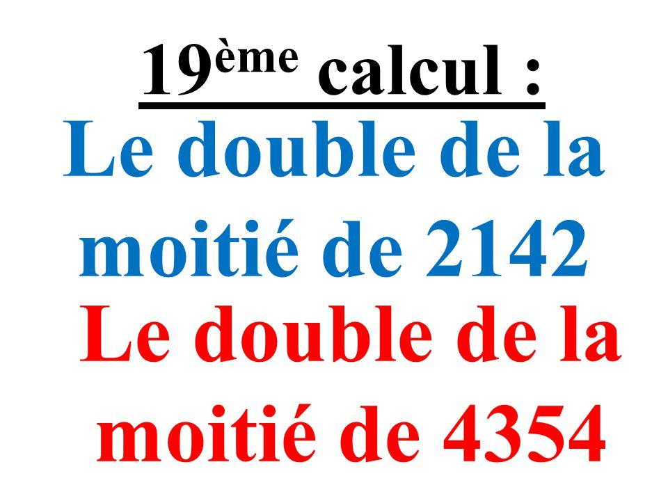 2,58 – 0,99 = 3,77 – 0,99 = 18 ème calcul :