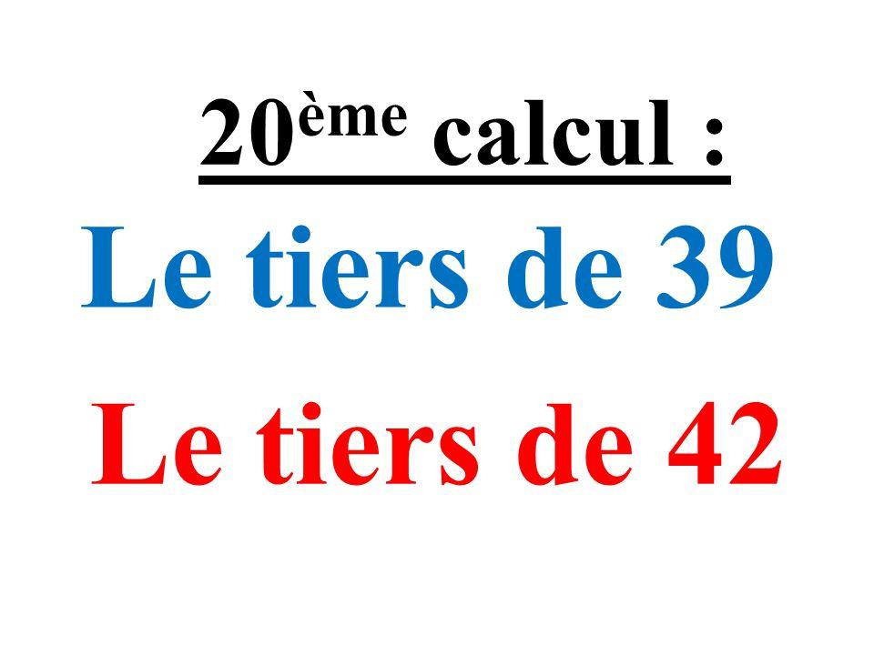 Le double de la moitié de 2142 Le double de la moitié de 4354 19 ème calcul :