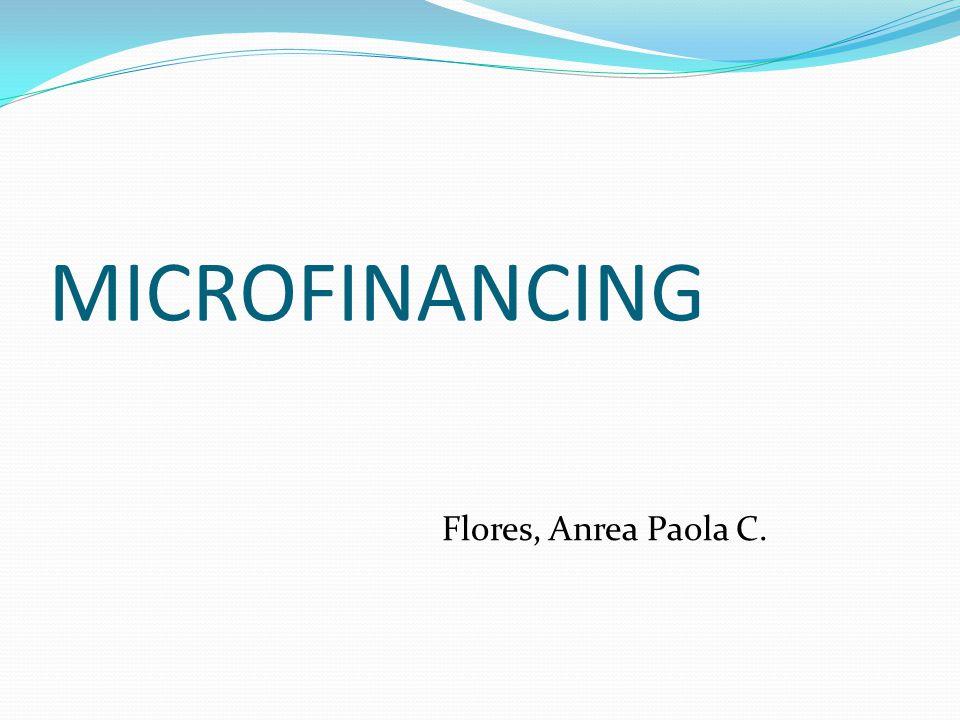 MICROFINANCING Flores, Anrea Paola C.