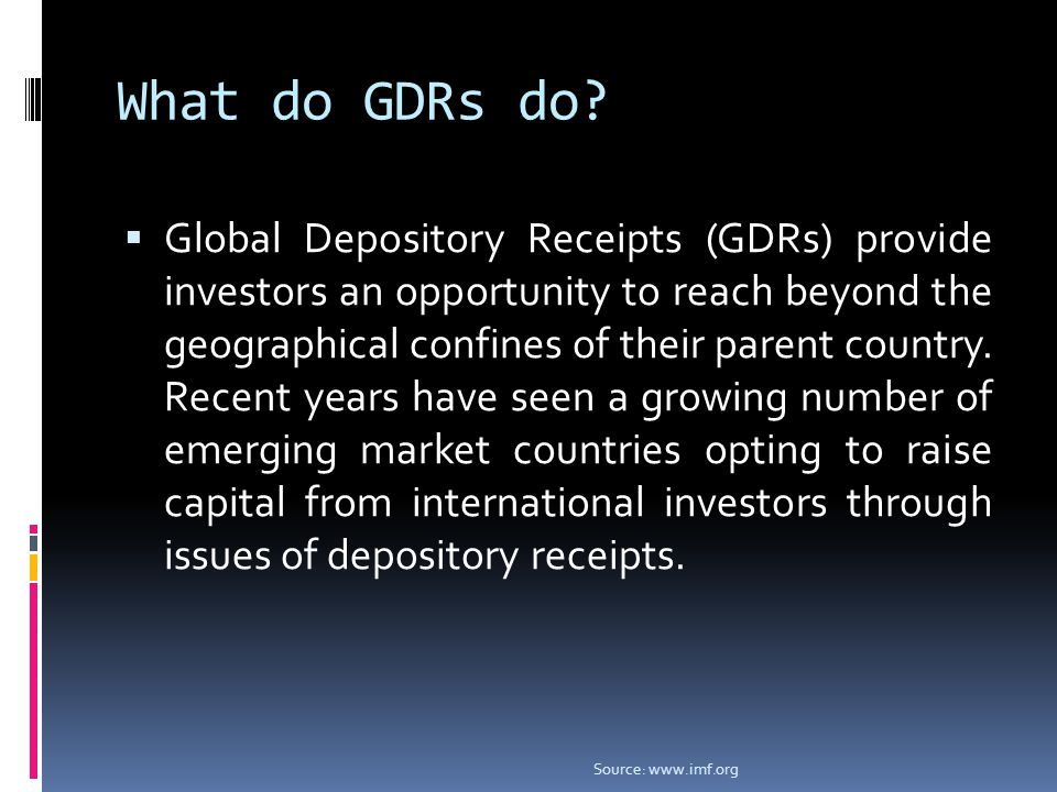 What do GDRs do?  Global Depository Receipts (GDRs) provide investors an opportunity to reach beyond the geographical confines of their parent countr