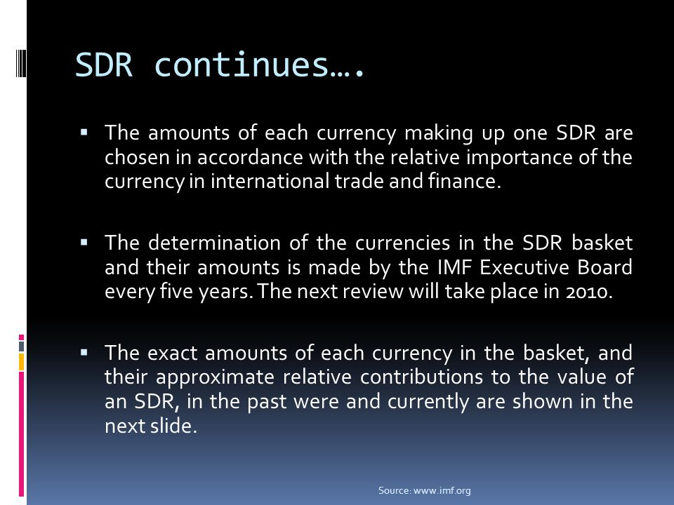 SDR continues….  The amounts of each currency making up one SDR are chosen in accordance with the relative importance of the currency in internationa