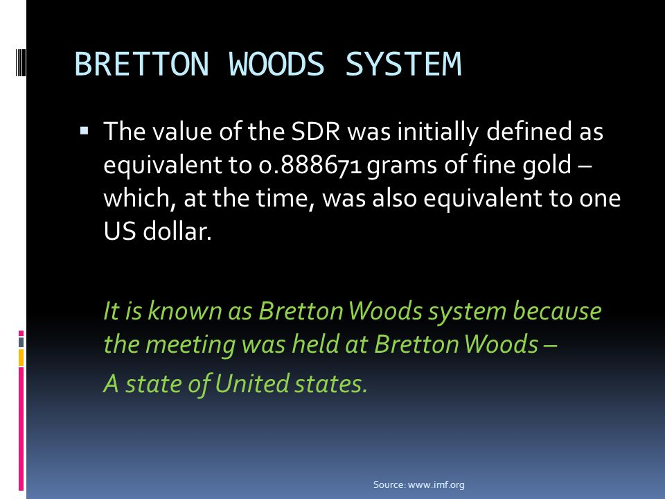 SDR Valuation  After the collapse of Bretton Woods system in 1973, the SDR was redefined as a basket of currencies.