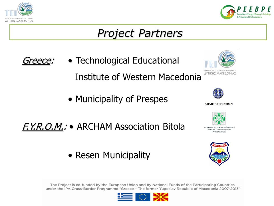 Greece: Greece: Technological Educational Institute of Western Macedonia Municipality of Prespes F.Y.R.O.M.: F.Y.R.O.M.: ARCHAM Association Bitola Resen Municipality Project Partners Project Partners