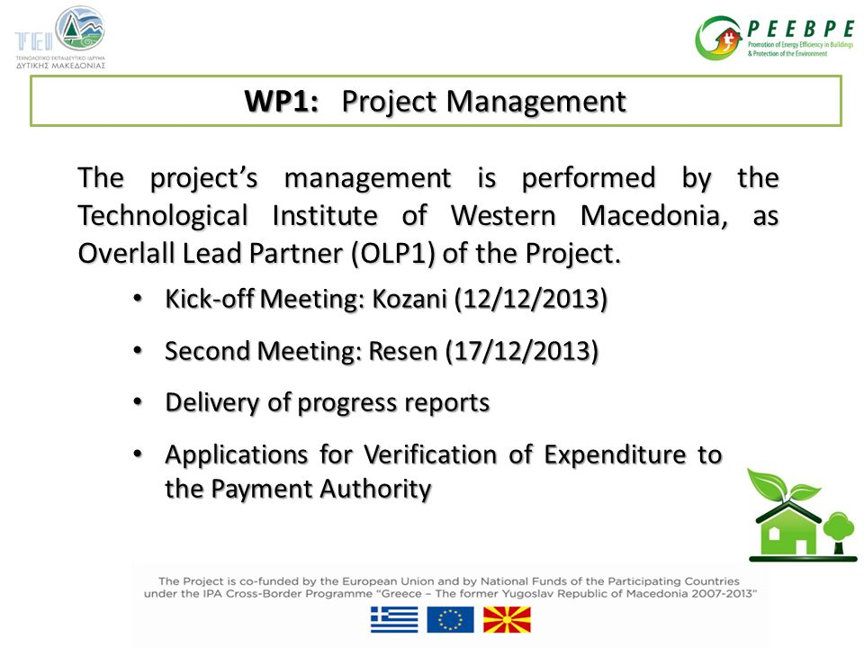 WP1: Project Management The project's management is performed by the Technological Institute of Western Macedonia, as Overlall Lead Partner (OLP1) of the Project.