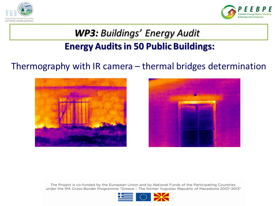 Energy Audits in 50 Public Buildings: Thermography with IR camera – thermal bridges determination WP3: Buildings' Energy Audit