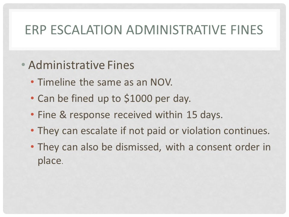 ERP ESCALATION ADMINISTRATIVE FINES Administrative Fines Timeline the same as an NOV.