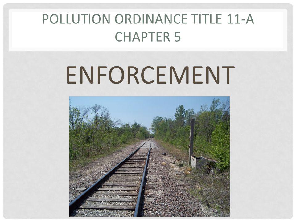 POLLUTION ORDINANCE TITLE 11-A CHAPTER 5 ENFORCEMENT