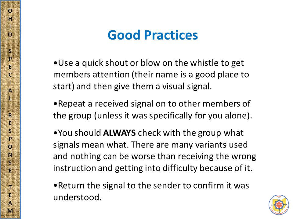 Good Practices Use a quick shout or blow on the whistle to get members attention (their name is a good place to start) and then give them a visual signal.