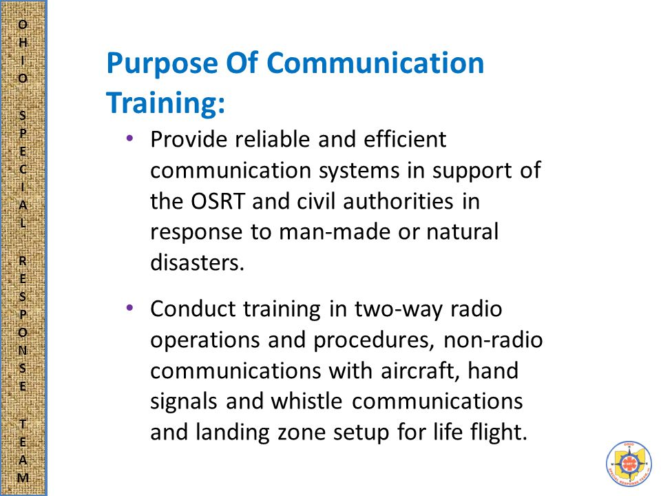Provide reliable and efficient communication systems in support of the OSRT and civil authorities in response to man-made or natural disasters.
