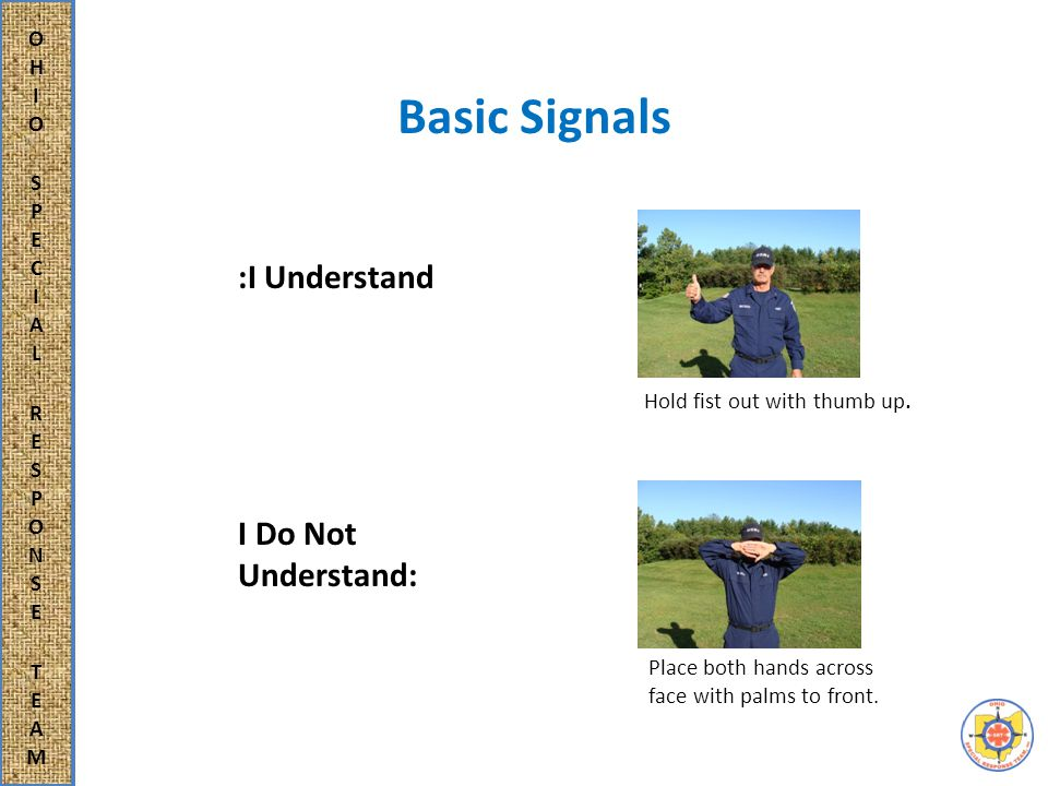 Basic Signals :I Understand I Do Not Understand: Hold fist out with thumb up.