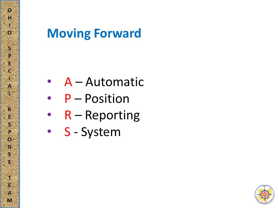 Moving Forward A – Automatic P – Position R – Reporting S - System