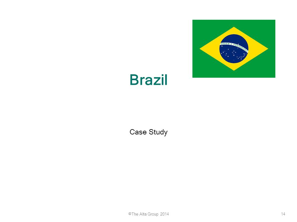 14 ©The Alta Group 2014 Brazil Case Study