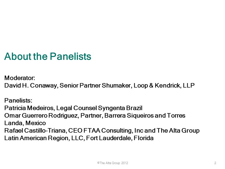 2 ©The Alta Group 2012 About the Panelists Moderator: David H. Conaway, Senior Partner Shumaker, Loop & Kendrick, LLP Panelists: Patricia Medeiros, Le