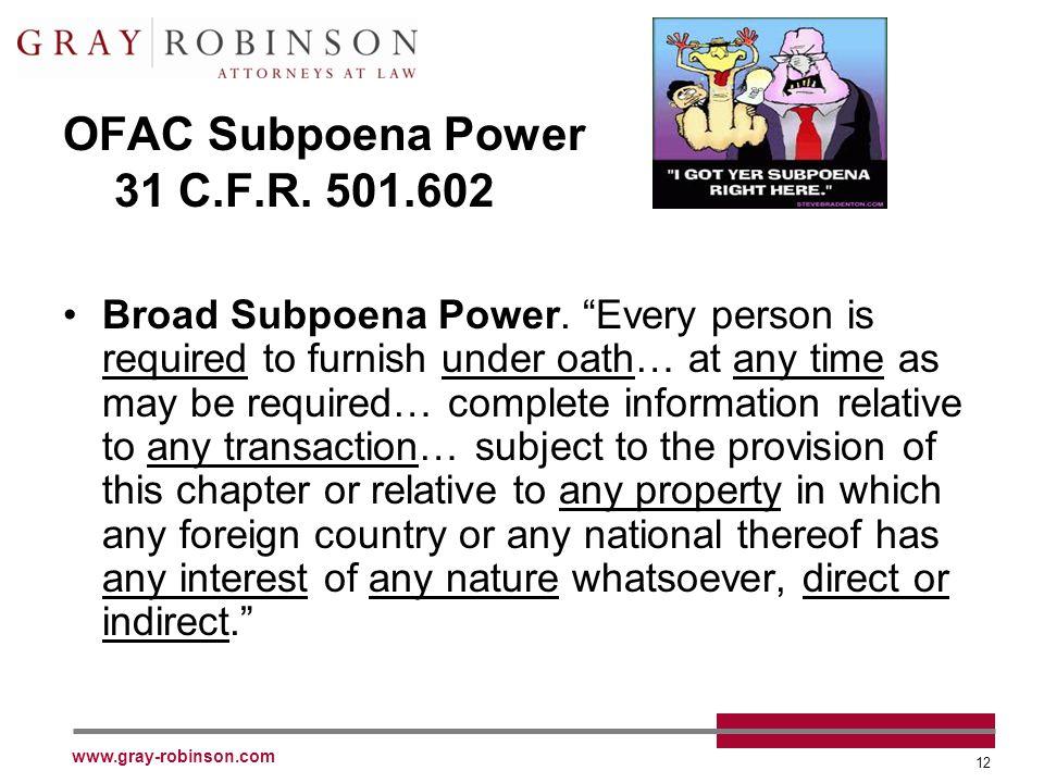 www.gray-robinson.com 12 OFAC Subpoena Power 31 C.F.R.