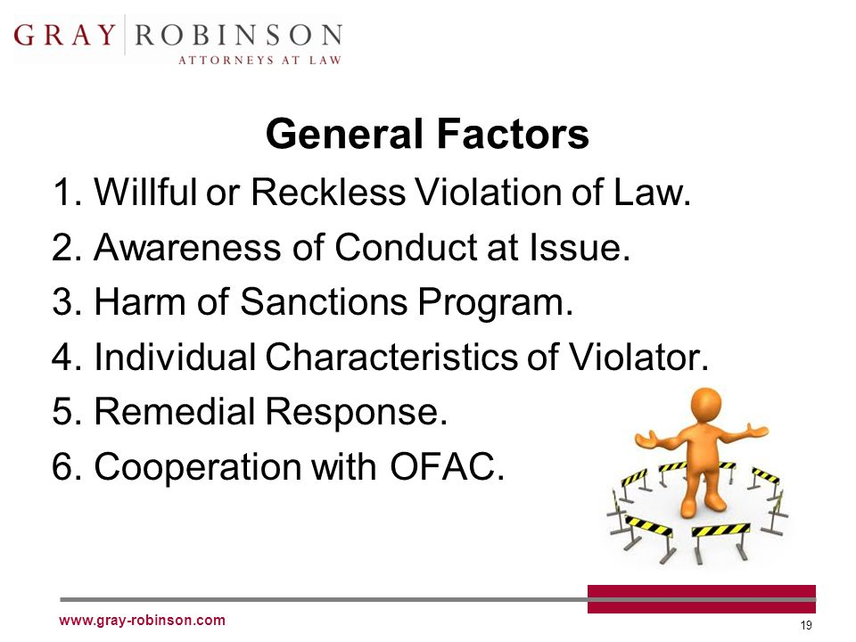 www.gray-robinson.com 19 General Factors 1. Willful or Reckless Violation of Law.
