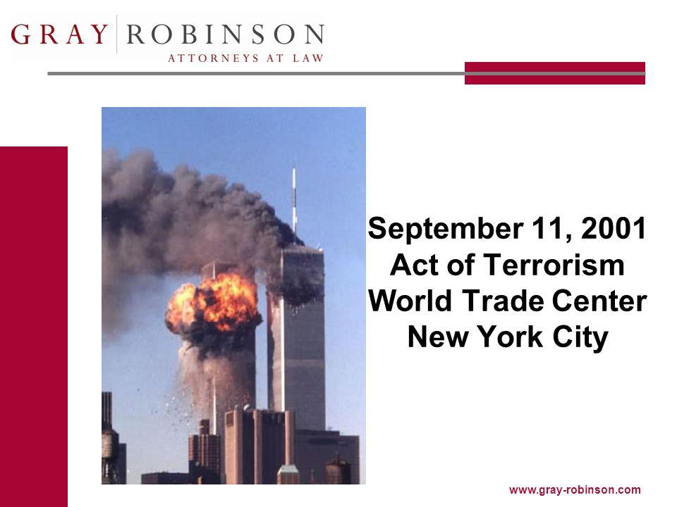 www.gray-robinson.com September 11, 2001 Act of Terrorism World Trade Center New York City