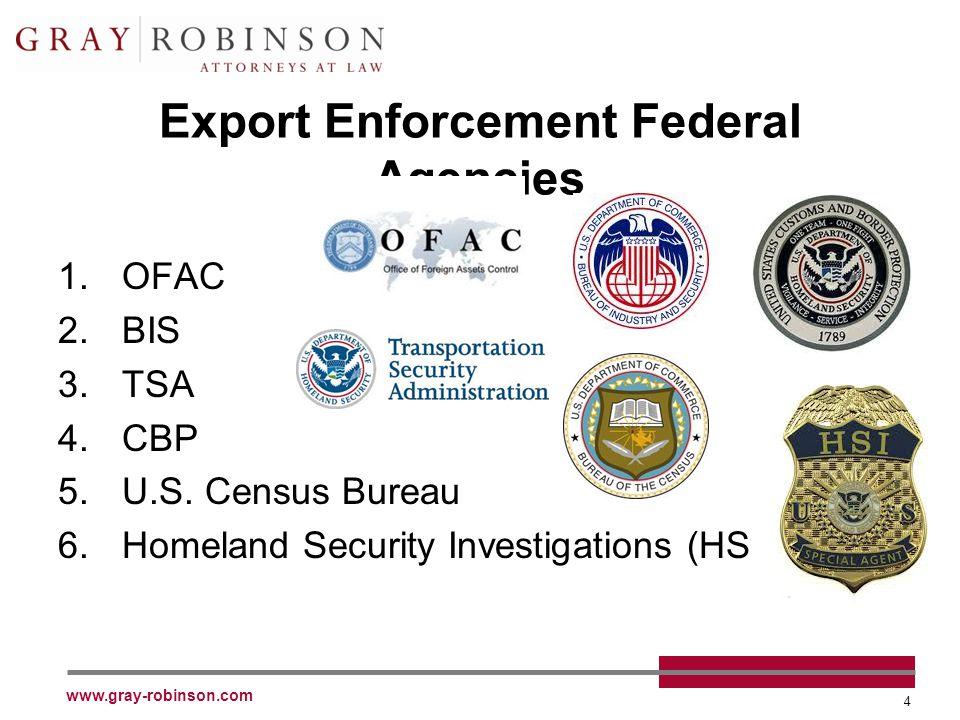 www.gray-robinson.com 4 Export Enforcement Federal Agencies 1.OFAC 2.BIS 3.TSA 4.CBP 5.U.S.