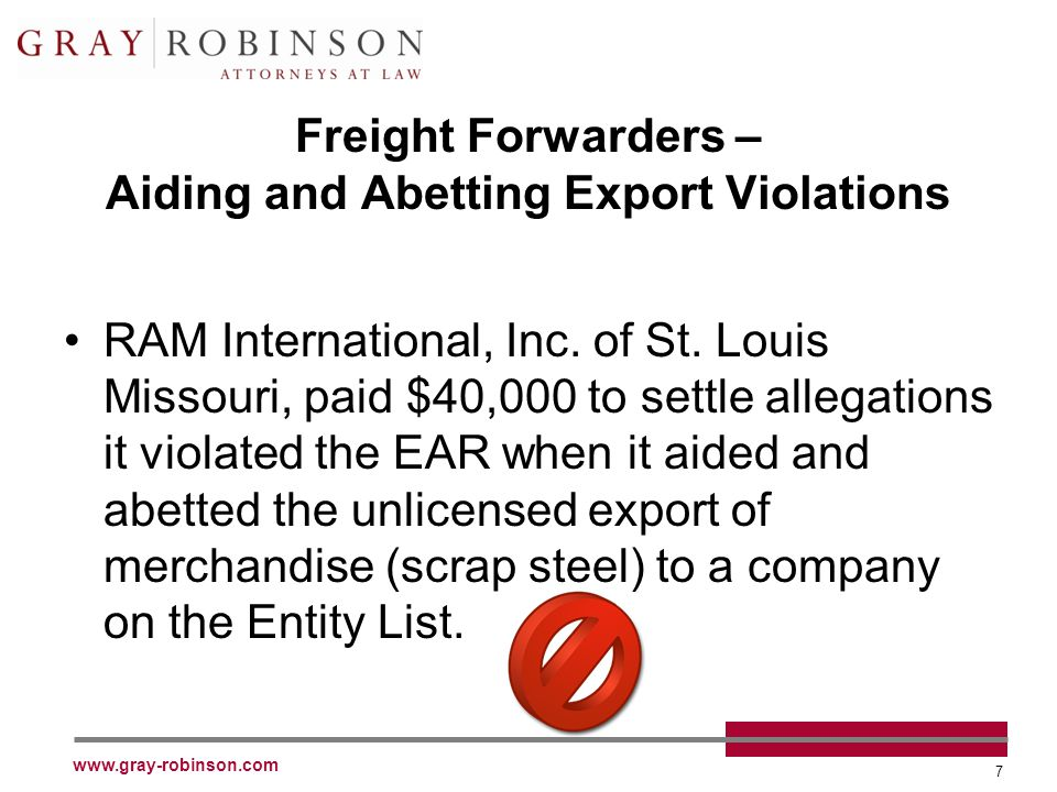 www.gray-robinson.com 7 Freight Forwarders – Aiding and Abetting Export Violations RAM International, Inc.