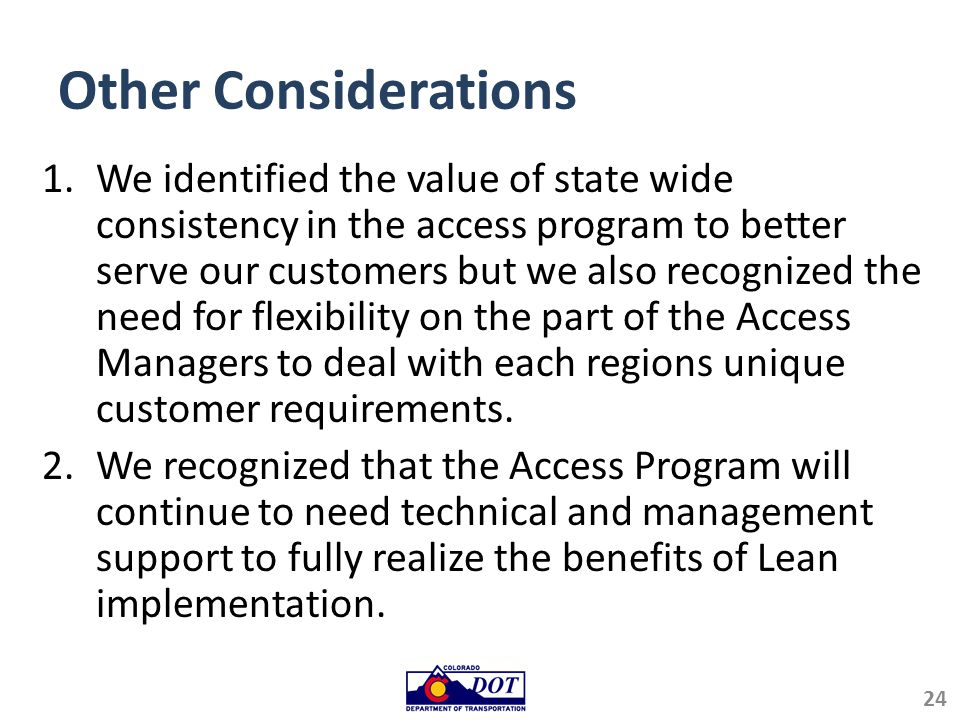 Other Considerations 1.We identified the value of state wide consistency in the access program to better serve our customers but we also recognized th