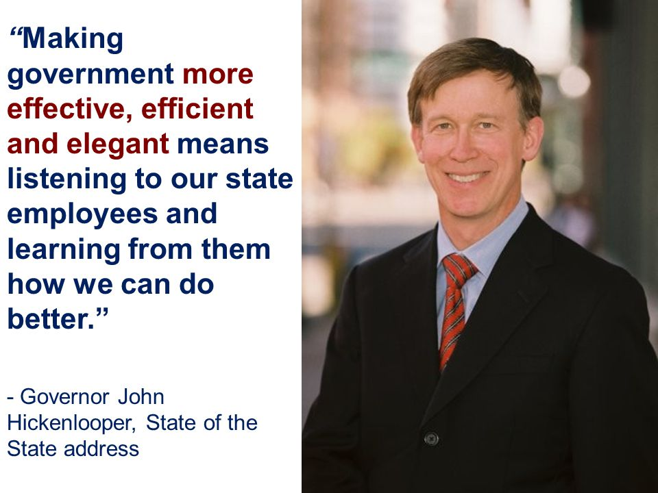 """Making government more effective, efficient and elegant means listening to our state employees and learning from them how we can do better."" - Govern"
