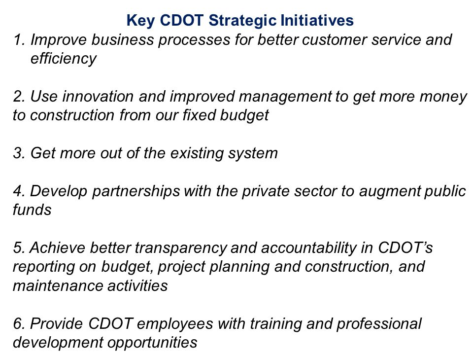 Key CDOT Strategic Initiatives 1.Improve business processes for better customer service and efficiency 2. Use innovation and improved management to ge