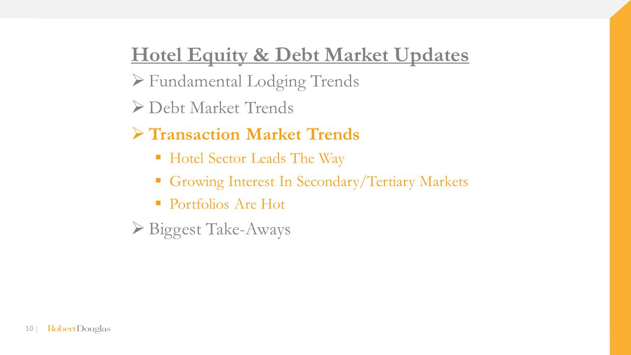 10 | Hotel Equity & Debt Market Updates  Fundamental Lodging Trends  Debt Market Trends  Transaction Market Trends  Hotel Sector Leads The Way  Growing Interest In Secondary/Tertiary Markets  Portfolios Are Hot  Biggest Take-Aways