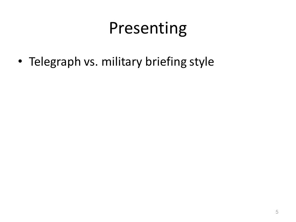Presenting Telegraph vs. military briefing style 5