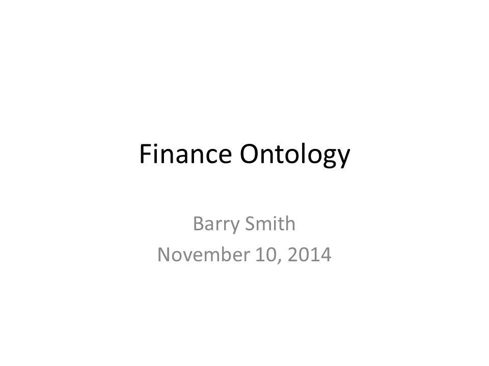 Finance Ontology Barry Smith November 10, 2014