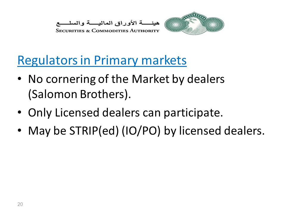 Regulators in Primary markets No cornering of the Market by dealers (Salomon Brothers).