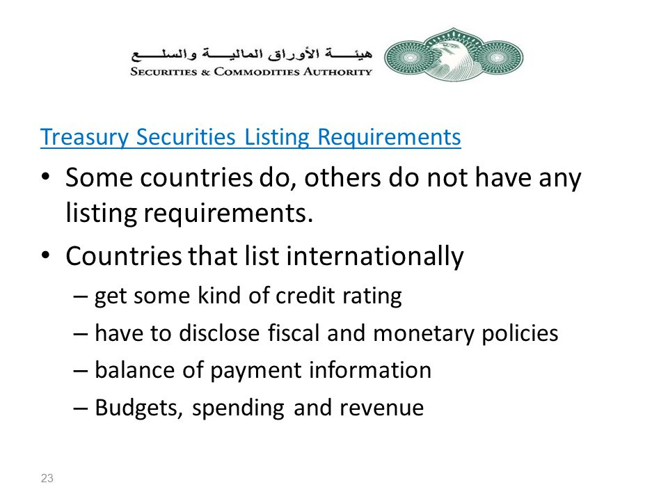 Treasury Securities Listing Requirements Some countries do, others do not have any listing requirements.
