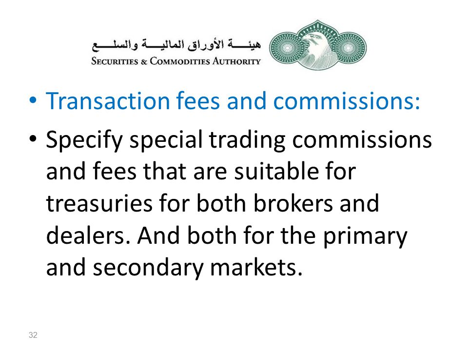 Transaction fees and commissions: Specify special trading commissions and fees that are suitable for treasuries for both brokers and dealers.