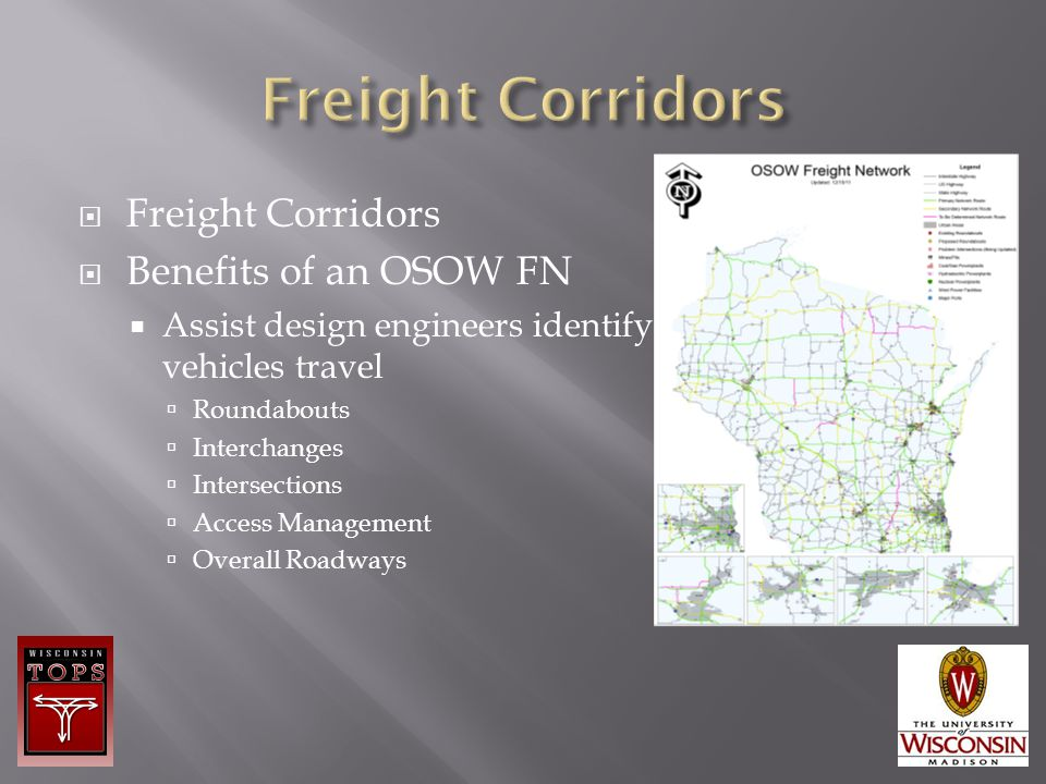  Freight Corridors  Benefits of an OSOW FN  Assist design engineers identify where OSOW vehicles travel  Roundabouts  Interchanges  Intersection