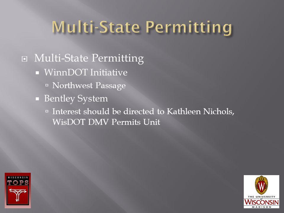  Multi-State Permitting  WinnDOT Initiative  Northwest Passage  Bentley System  Interest should be directed to Kathleen Nichols, WisDOT DMV Permits Unit