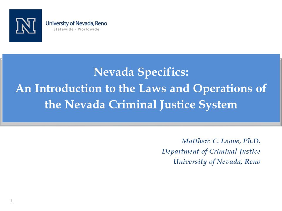 1 Nevada Specifics: An Introduction to the Laws and Operations of the Nevada Criminal Justice System Matthew C.
