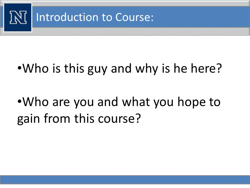 Introduction to Course: Who is this guy and why is he here.