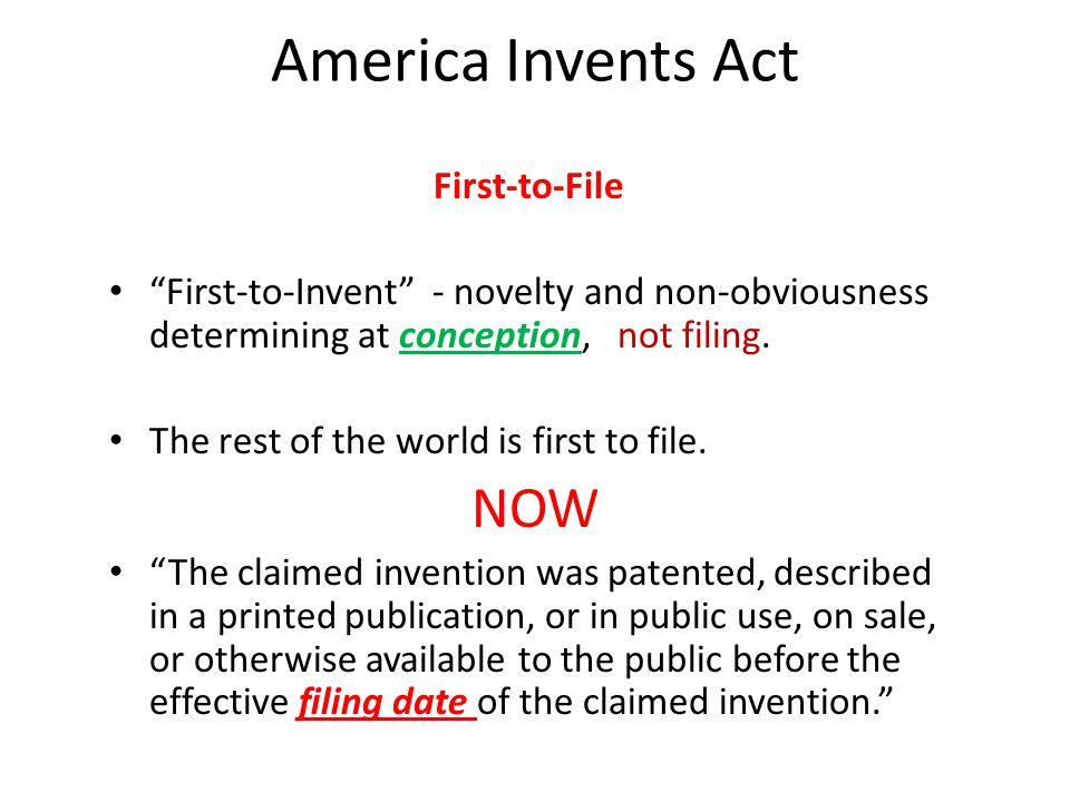 """America Invents Act First-to-File """"First-to-Invent"""" - novelty and non-obviousness determining at conception, not filing. The rest of the world is firs"""