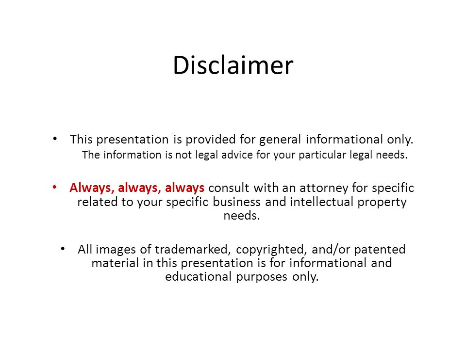 Disclaimer This presentation is provided for general informational only. The information is not legal advice for your particular legal needs. Always,