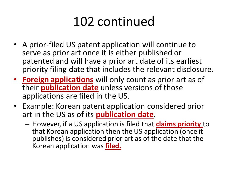 102 continued A prior-filed US patent application will continue to serve as prior art once it is either published or patented and will have a prior ar