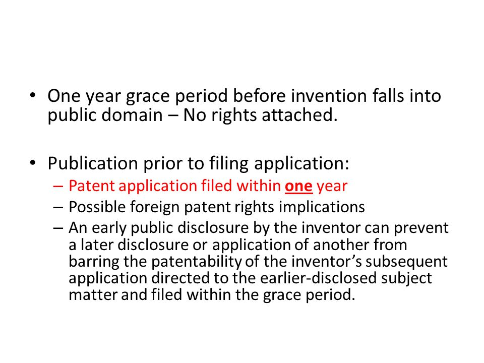 One year grace period before invention falls into public domain – No rights attached. Publication prior to filing application: – Patent application fi