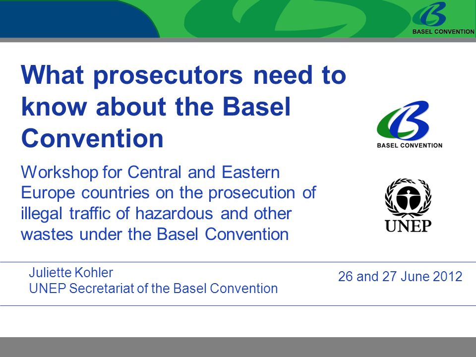 What prosecutors need to know about the Basel Convention Workshop for Central and Eastern Europe countries on the prosecution of illegal traffic of ha