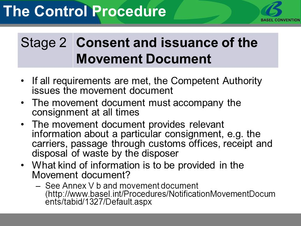 The Control Procedure If all requirements are met, the Competent Authority issues the movement document The movement document must accompany the consi